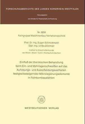Einfluss Der Thermischen Behandlung Beim Ein- Und Mehrlagenschweissen Auf Das Auflosungs- Und Ausscheidungsverhalten Festigkeitssteigernder Mikrolegie af Eugen Schmidtmann