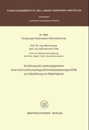 Ermittlung Der Leistungsgrenzen Einer Hochumformanlage (Schmiedewalzanlage Gfm) Zur Herstellung Von Stabmaterial af Reiner Kopp