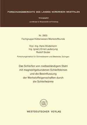 Das Schleifen von Rostbestandigem Stahl mit Magnesitgebundenen Schleifsteinen und die Beeinflussung der Werkstoffeigenschaften durch die Schleifwarme af Hans Studemann