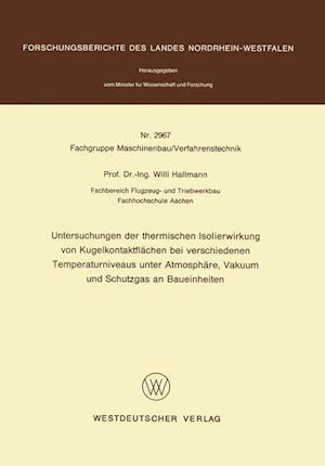 Untersuchungen Der Thermischen Isolierwirkung Von Kugelkontaktflachen Bei Verschiedenen Temperaturniveaus Unter Atmosphare, Vakuum Und Schutzgas an Ba af Willi Hallmann
