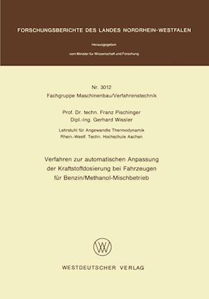 Verfahren Zur Automatischen Anpassung Der Kraftstoffdosierung Bei Fahrzeugen Fur Benzin/Methanol-Mischbetrieb af Franz Pischinger