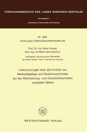 Untersuchungen Uber Den Einfluss Von Werkstoffgefuge Und Reaktionsschichten Auf Das Walzreibungs- Und Verschleissverhalten Verguteter Stahle af Hans Krause