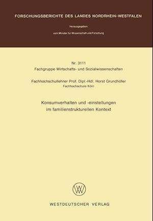 Konsumverhalten Und -Einstellungen Im Familienstrukturellen Kontext af Horst Grundhofer