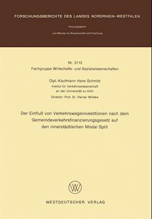 Der Einfluss Von Verkehrswegeinvestitionen Nach Dem Gemeindeverkehrsfinanzierungsgesetz Auf Den Innerstadtischen Modal Split af Hans Schmitz