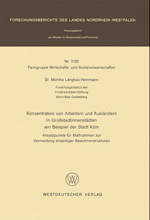 Konzentration Von Arbeitern Und Auslandern in Grossstadtinnenstadten Am Beispiel Der Stadt Koln af Monika Langkau-Herrmann