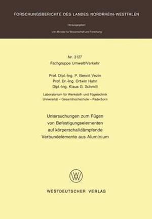 Untersuchungen Zum Fugen Von Befestigungselementen Auf Korperschalldampfende Verbundelemente Aus Aluminium af Pierre Benoit Vezin, Pierre Benoit Vezin