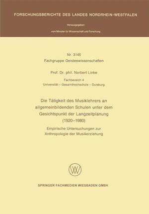 Die Tatigkeit Des Musiklehrers an Allgemeinbildenden Schulen Unter Dem Gesichtspunkt Der Langzeitplanung (1920 1980) af Norbert Linke