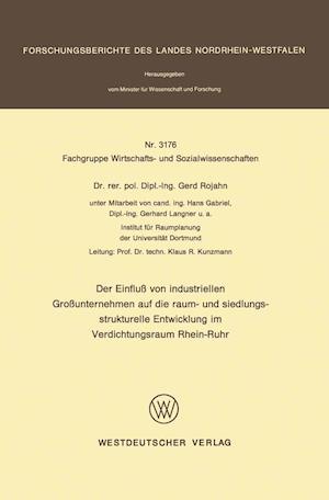 Der Einfluss Von Industriellen Grossunternehmen Auf Die Raum- Und Siedlungsstrukturelle Entwicklung Im Verdichtungsraum Rhein-Ruhr af Gerd Rojahn