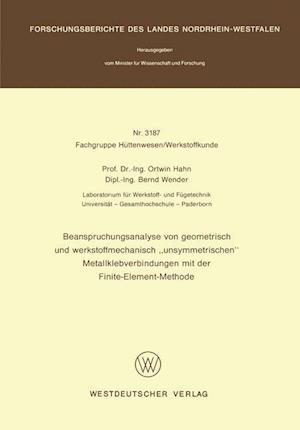 Beanspruchungsanalyse Von Geometrisch Und Werkstoffmechanisch Unsymmetrischen Metallklebverbindungen Mit Der Finite-Element-Methode af Ortwin Hahn