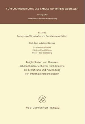 Moglichkeiten Und Grenzen Arbeitnehmerorientierter Einflussnahme Bei Einfuhrung Und Anwendung Von Informationstechnologien af Adalbert Schlag