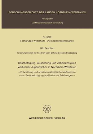 Beschaftigung, Ausbildung Und Arbeitslosigkeit Weiblicher Jugendlicher in Nordrhein-Westfalen af Udo Scholten