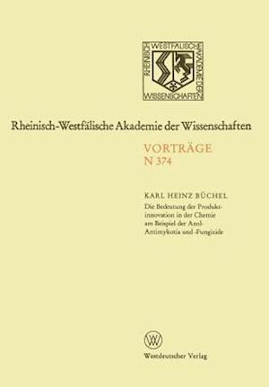 Die Bedeutung Der Produktinnovation in Der Chemie Am Beispiel Der Azol-Antimykotika Und -Fungizide af Karl Heinz Buchel