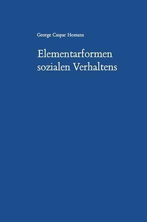 Elementarformen Sozialen Verhaltens af George Caspar Homans
