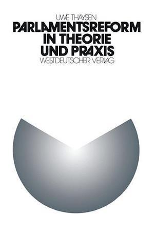 Parlamentsreform in Theorie Und Praxis af Uwe Thaysen