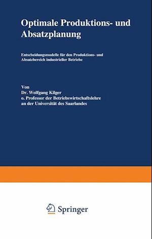 Optimale Produktions- und Absatzplanung af Wolfgang Kilger