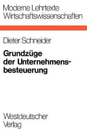 Grundzuge der Unternehmensbesteuerung af Dieter Schneider