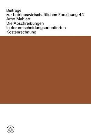 Die Abschreibungen in Der Entscheidungsorientierten Kostenrechnung af Arno Mahlert, Arno Mahlert