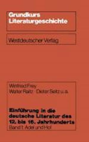 Einfuhrung in Die Deutsche Literatur Des 12. Bis 16. Jahrhunderts af Winfried Frey, Dieter U. a. Seitz, Walter Raitz