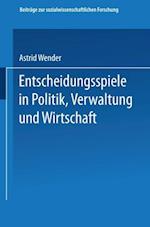 Entscheidungsspiele in Politik, Verwaltung Und Wirtschaft af Astrid Wender, Astrid Wender