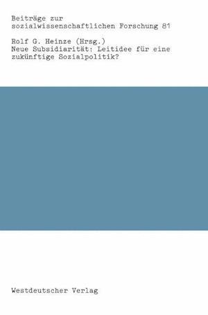 Neue Subsidiaritat: Leitidee fur eine Zukunftige Sozialpolitik? af Rolf G. Heinze
