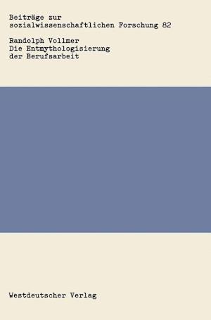 Die Entmythologisierung der Berufsarbeit af Randolph Vollmer