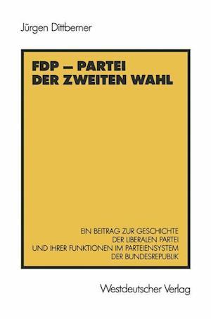 Fdp Partei Der Zweiten Wahl af Jurgen Dittberner, Jeurgen Dittberner
