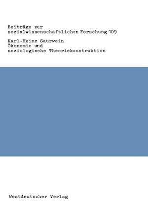 Okonomie Und Soziologische Theoriekonstruktion af Karl-Heinz Saurwein, Karl-Heinz Saurwein