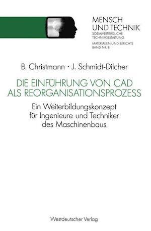 Die Einfuhrung Von CAD ALS Reorganisationsprozess af Bernhard Christmann, Jurgen Schmidt-Dilcher