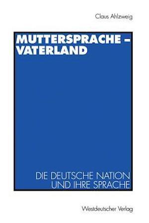 Muttersprache Vaterland af Klaus Ahlzweig, Claus Ahlzweig
