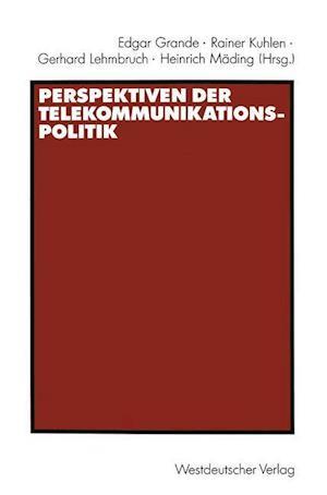 Perspektiven Der Telekommunikationspolitik af Rainer Kuhlen, Gerhard Lehmbruch, Edgar Grande