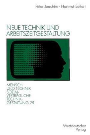Neue Technik Und Arbeitszeitgestaltung af Peter Joachim, Hartmut Seifert