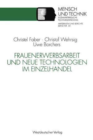 Frauenerwerbsarbeit Und Neue Technologien Im Einzelhandel af Uwe Borchers, Christel Faber, Christof Wehrsig