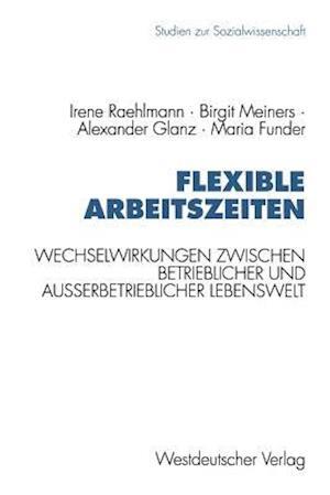 Flexible Arbeitszeiten af Birgit Meiners, Alexander Glanz, Irene Raehlmann