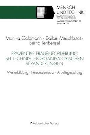 Praventive Frauenforderung Bei Technisch-Organisatorischen Veranderungen af Bernd Tenbensel, Monika Goldmann, Barbel Meschkutat