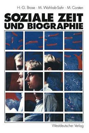Soziale Zeit Und Biographie af Monika Wohlrab-Sahr, Hanns-Georg Brose, Michael Corsten