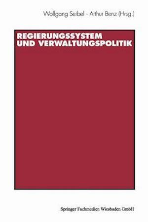 Regierungssystem Und Verwaltungspolitik af Wolfgang Seibel, Sabine Kropp, Arthur Benz