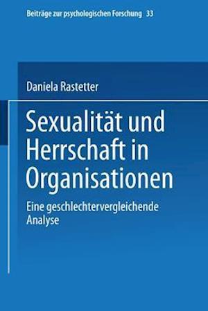 Sexualitat Und Herrschaft in Organisationen af Daniela Rastetter