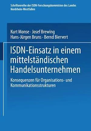 ISDN-Einsatz in Einem Mittelstandischen Handelsunternehmen af Kurt Monse, Josef Brewing, Hans-Jurgen Bruns