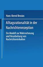 Alltagsrationalitat in Der Nachrichtenrezeption af Hans-Bernd Brosius, Hans-Bernd Brosius