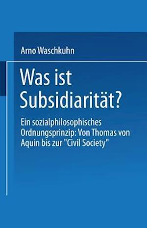Was Ist Subsidiaritat? af Arno Waschkuhn, Arno Waschkuhn