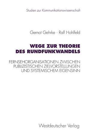 Wege Zur Theorie Des Rundfunkwandels af Ralf Hohlfeld, Gernot Gehrke