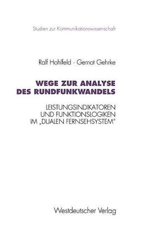 Wege Zur Analyse Des Rundfunkwandels af Ralf Hohlfeld, Gernot Gehrke
