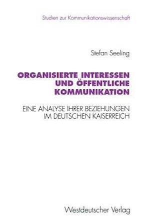 Organisierte Interessen Und Offentliche Kommunikation af Stefan Seeling