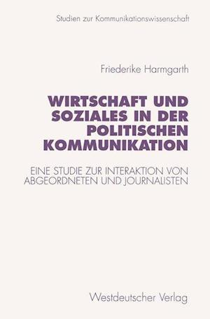 Wirtschaft und Soziales in der Politischen Kommunikation af Friederike Harmgarth
