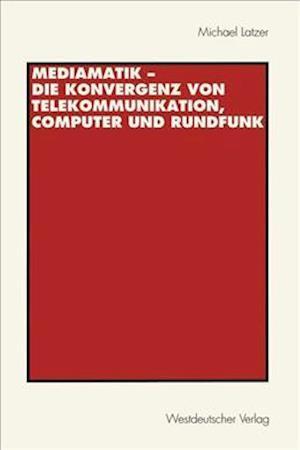 Mediamatik - die Konvergenz von Telekommunikation, Computer und Rundfunk af Michael Latzer