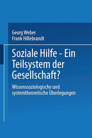 Soziale Hilfe - Ein Teilsystem Der Gesellschaft? af Georg Weber, Jurgen Mackert, Frank Hillebrandt