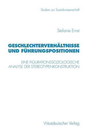 Geschlechterverhaltnisse Und Fuhrungspositionen af Stefanie Ernst