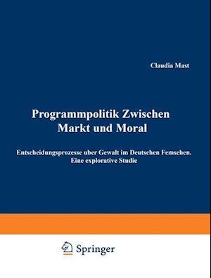 Programmpolitik Zwischen Markt Und Moral af Claudia Mast