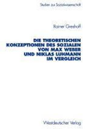 Die Theoretischen Konzeptionen Des Sozialen Von Max Weber Und Niklas Luhmann Im Vergleich af Rainer Greshoff