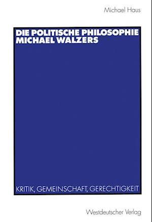 Die Politische Philosophie Michael Walzers af Michael Haus